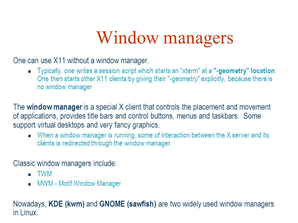 Window managers One can use X11 without a window manager.