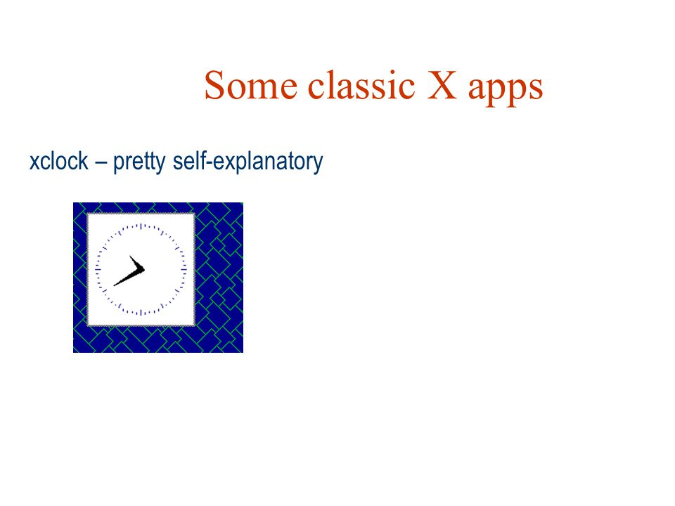 Some classic X apps xclock – pretty self-explanatory
