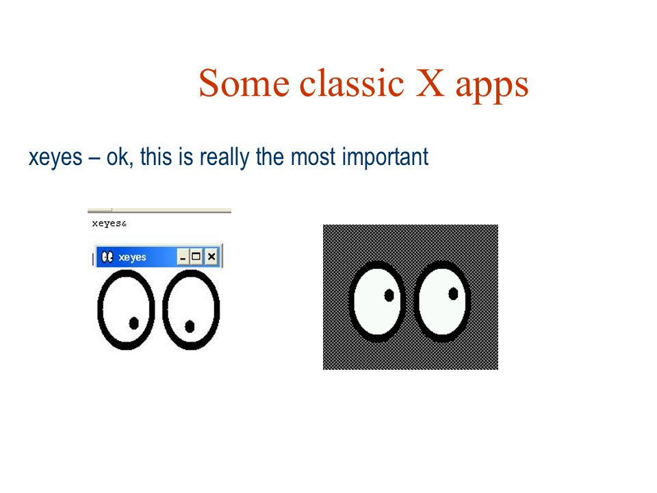 Some classic X apps xeyes – ok, this is really the most important