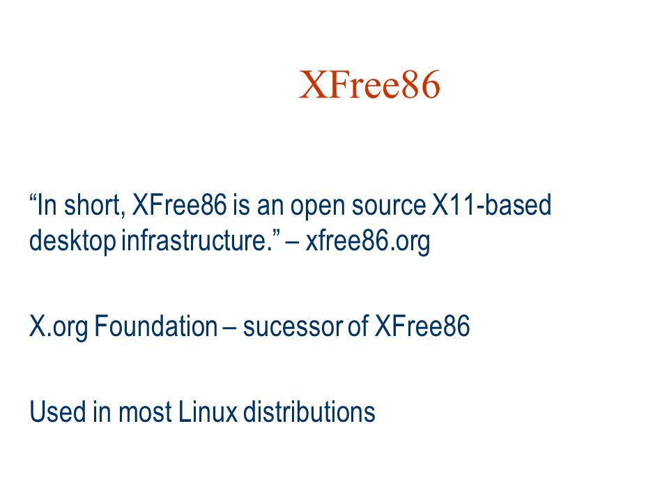 XFree86 In short, XFree86 is an open source X11-based desktop infrastructure. – xfree86.org. X.org Foundation – sucessor of XFree86.