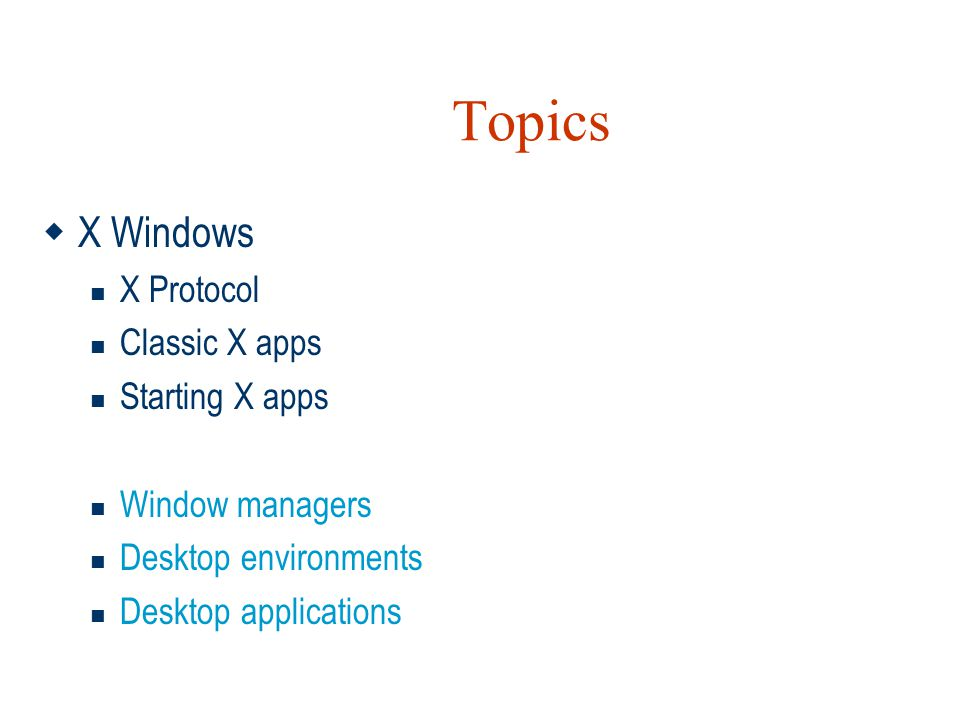 Topics X Windows X Protocol Classic X apps Starting X apps