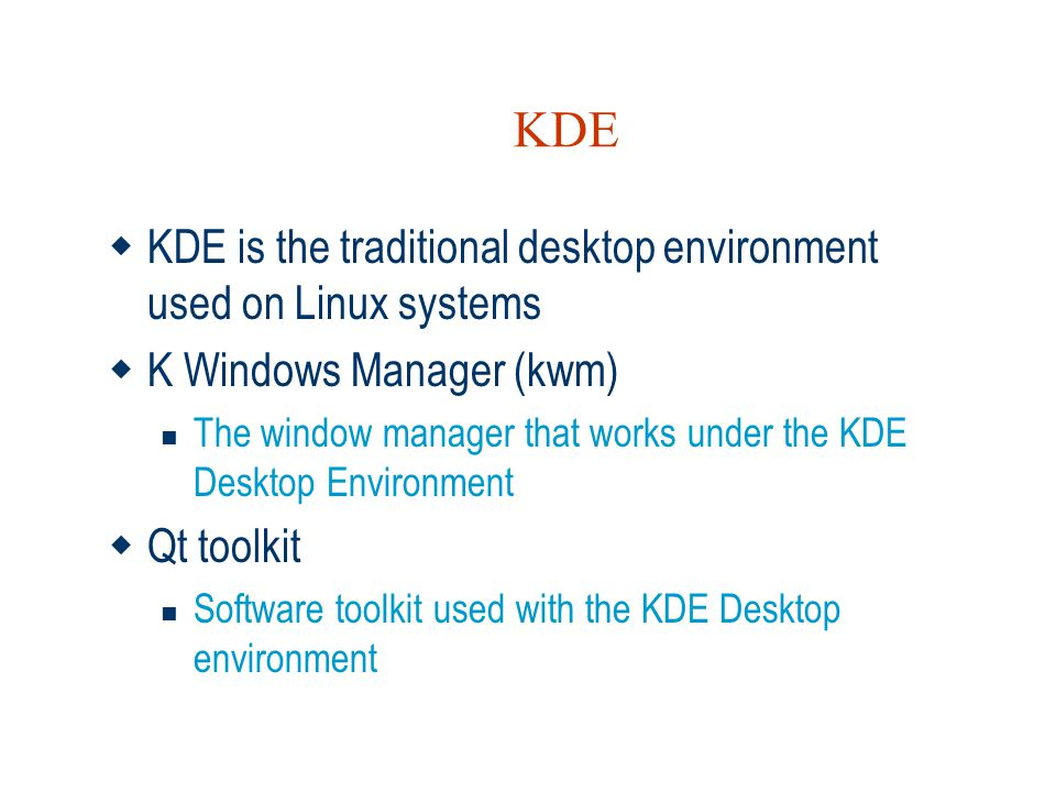 KDE KDE is the traditional desktop environment used on Linux systems