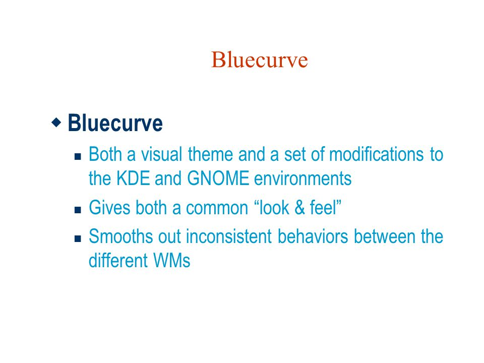 Bluecurve Bluecurve. Both a visual theme and a set of modifications to the KDE and GNOME environments.