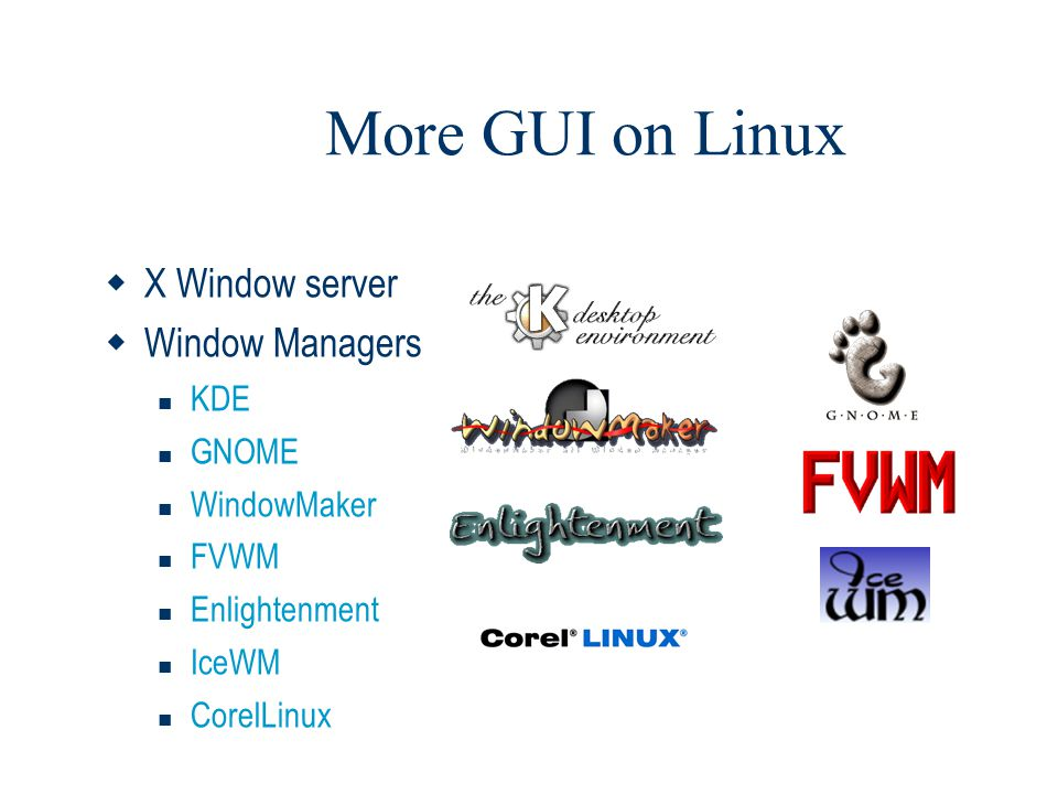 More GUI on Linux X Window server Window Managers KDE GNOME