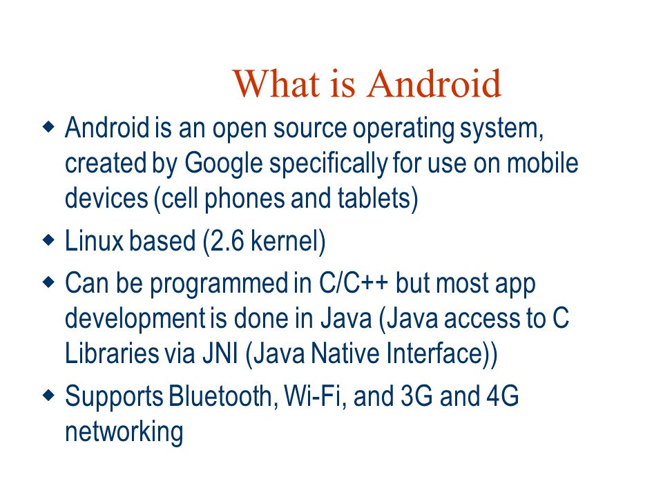 What is Android Android is an open source operating system, created by Google specifically for use on mobile devices (cell phones and tablets)