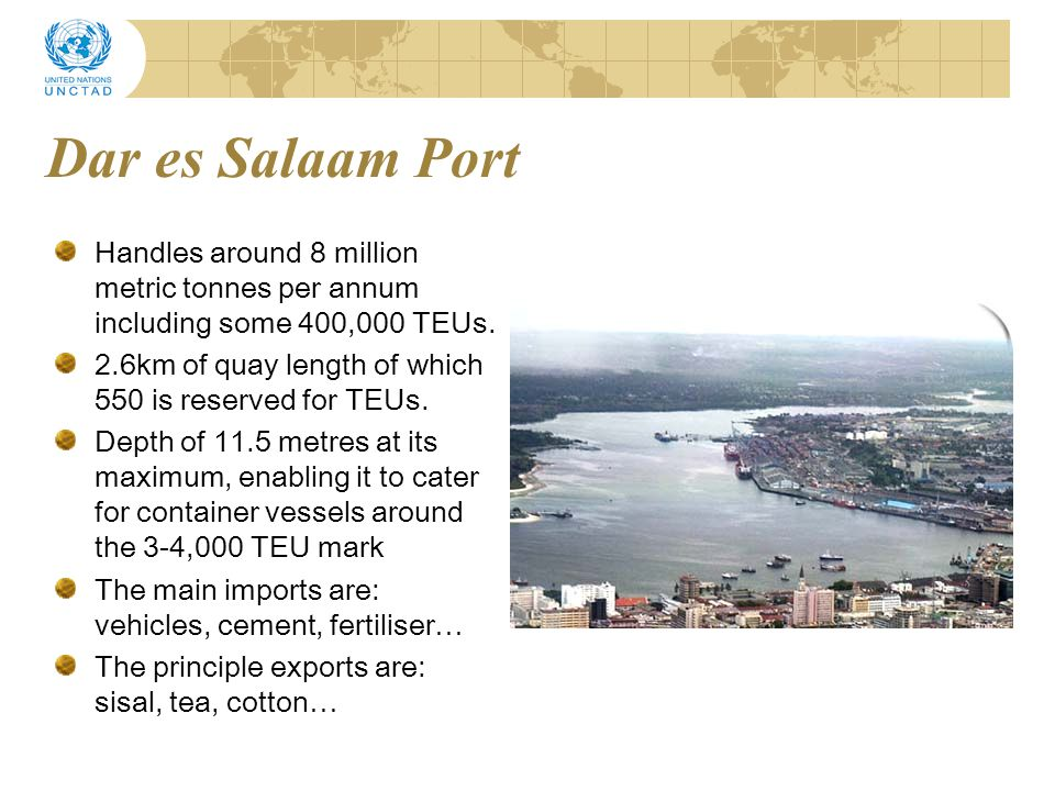 Dar es Salaam Port Handles around 8 million metric tonnes per annum including some 400,000 TEUs.