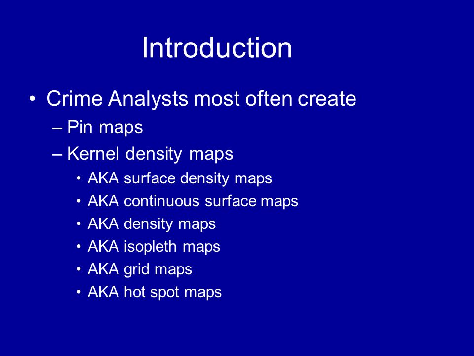 Introduction Crime Analysts most often create Pin maps