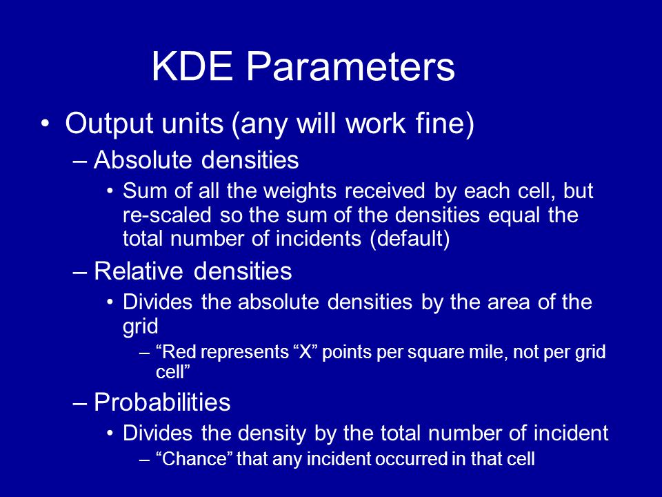 KDE Parameters Output units (any will work fine) Absolute densities