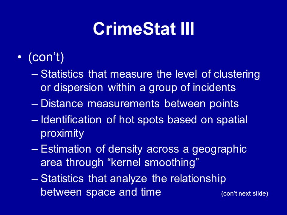 CrimeStat III (con't) Statistics that measure the level of clustering or dispersion within a group of incidents.