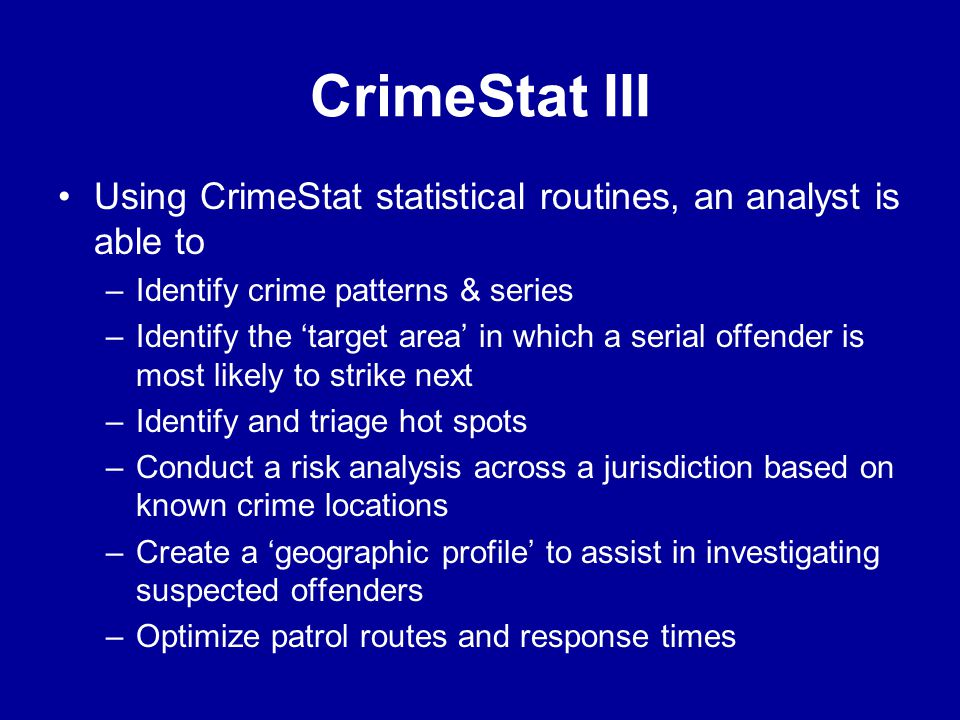 CrimeStat III Using CrimeStat statistical routines, an analyst is able to. Identify crime patterns & series.