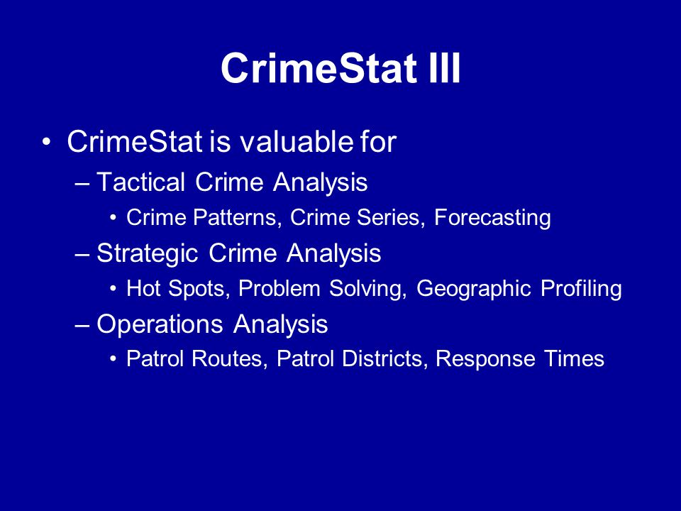 CrimeStat III CrimeStat is valuable for Tactical Crime Analysis