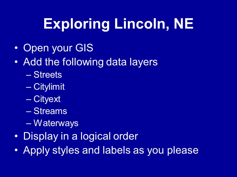 Exploring Lincoln, NE Open your GIS Add the following data layers