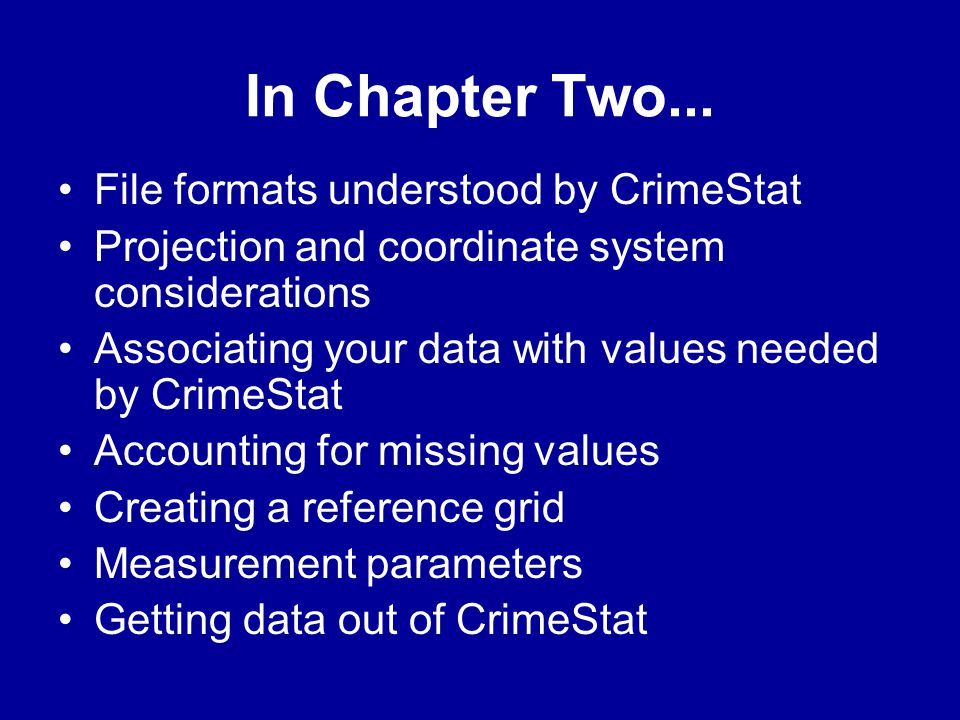 In Chapter Two... File formats understood by CrimeStat