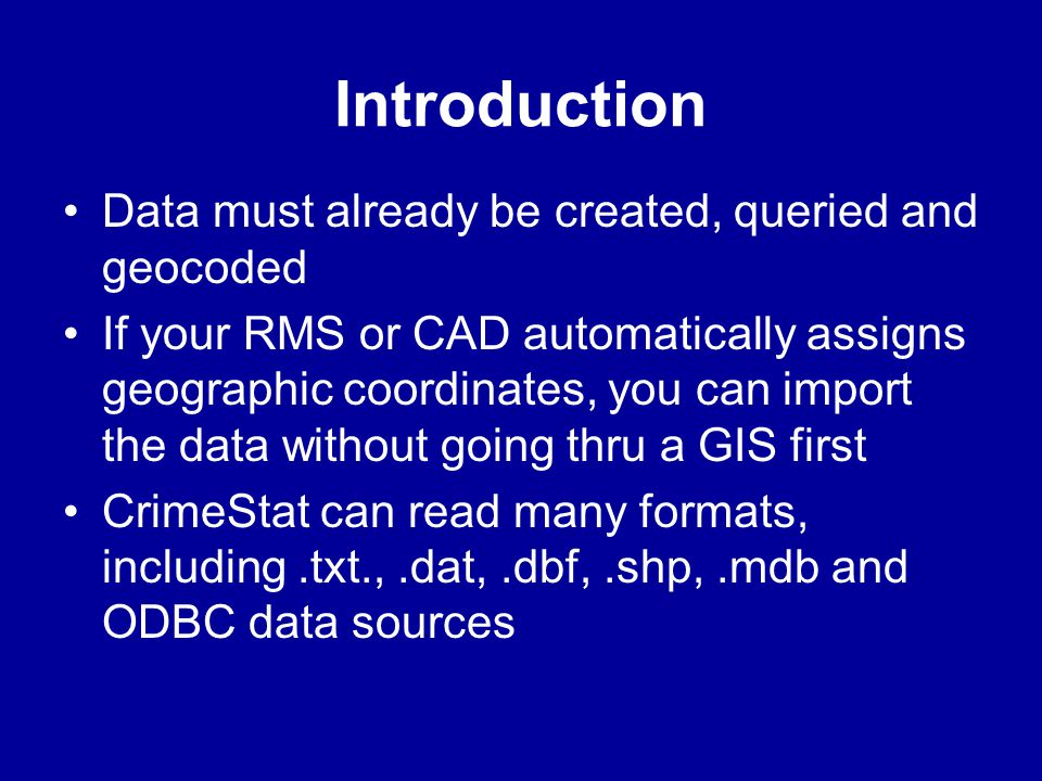Introduction Data must already be created, queried and geocoded