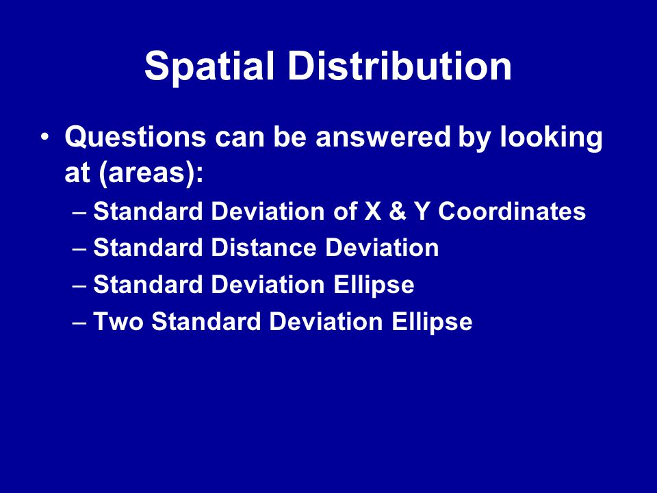 Spatial Distribution Questions can be answered by looking at (areas):