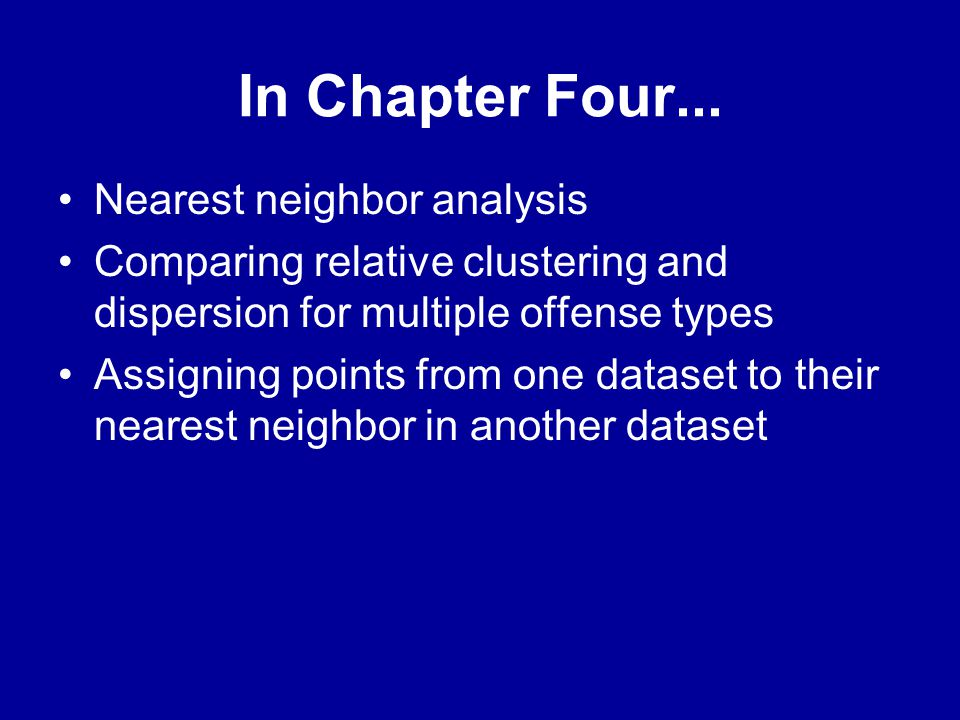 In Chapter Four... Nearest neighbor analysis