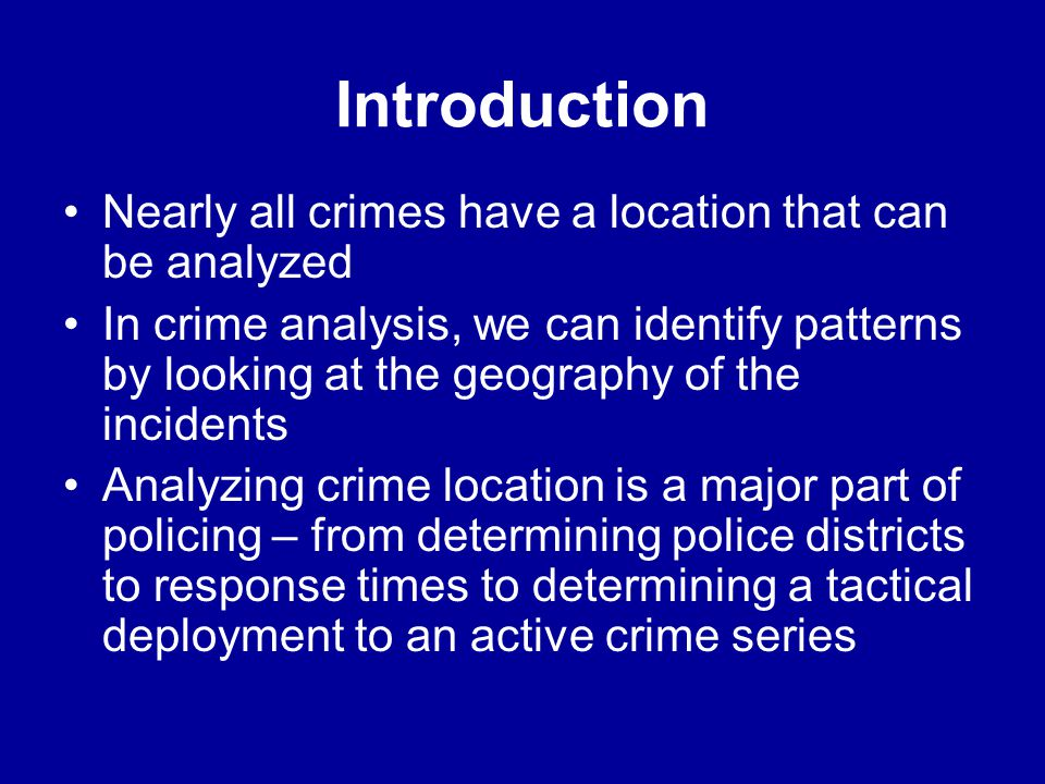 Introduction Nearly all crimes have a location that can be analyzed
