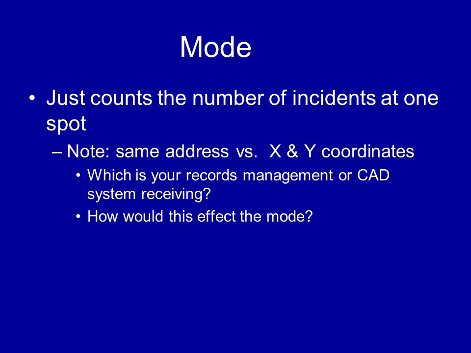 Mode Just counts the number of incidents at one spot