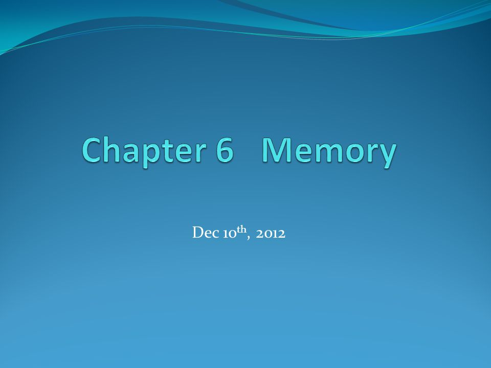 Chapter 6 Memory Dec 10th, 2012