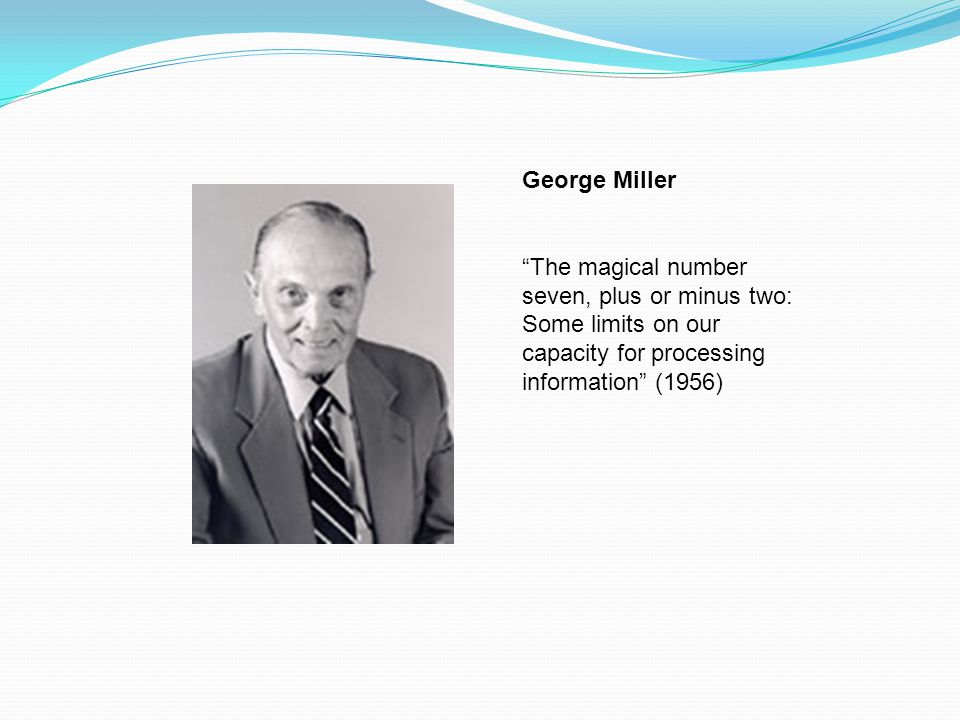 George Miller The magical number seven, plus or minus two: Some limits on our capacity for processing information (1956)