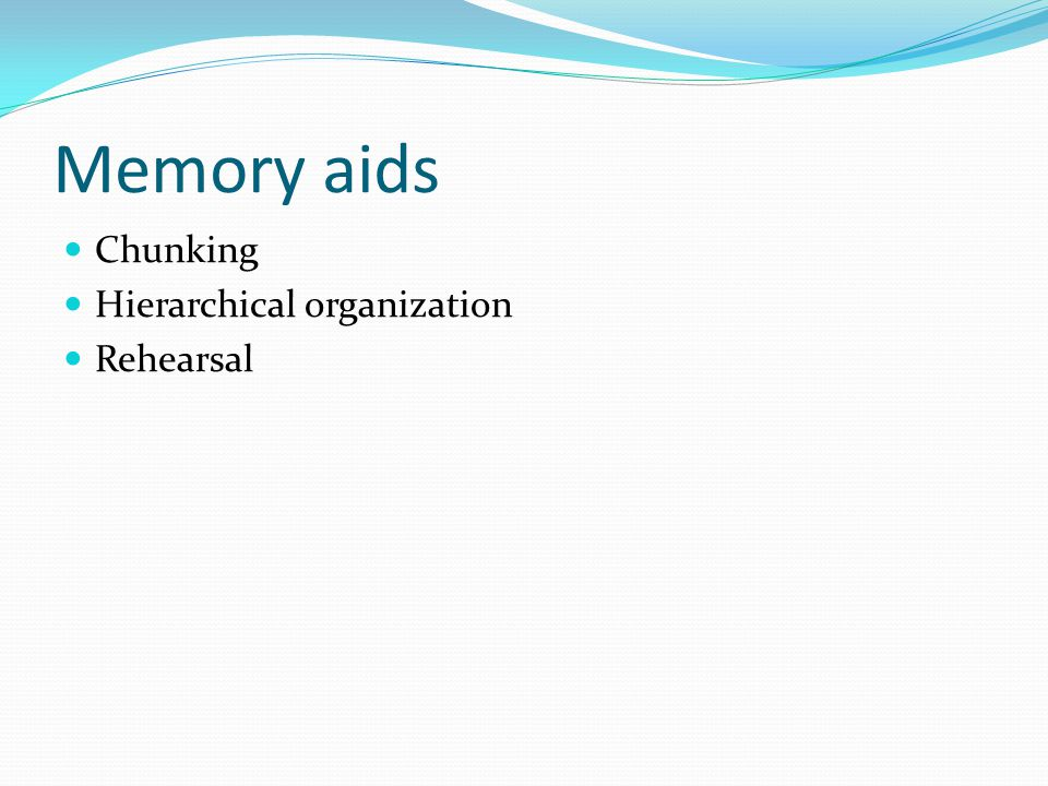 Memory aids Chunking Hierarchical organization Rehearsal