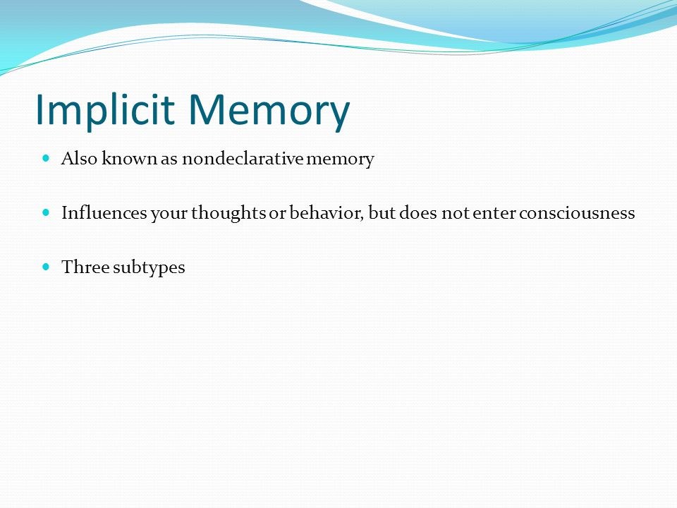 Implicit Memory Also known as nondeclarative memory