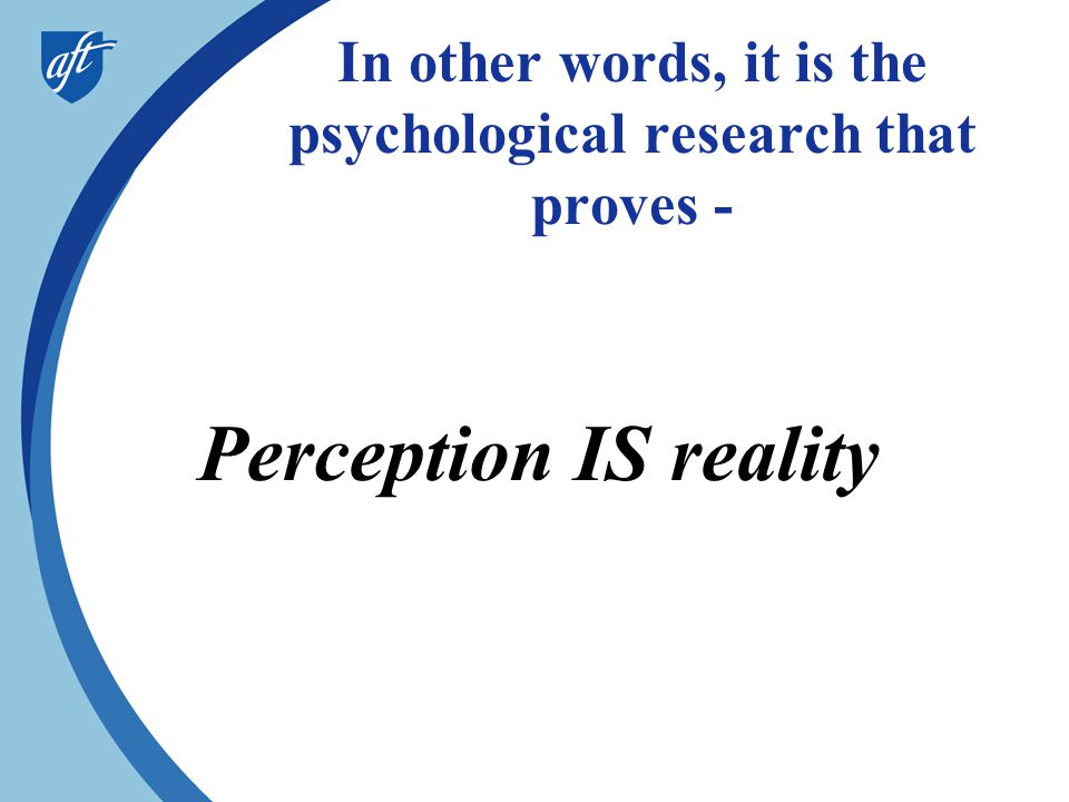In other words, it is the psychological research that proves -