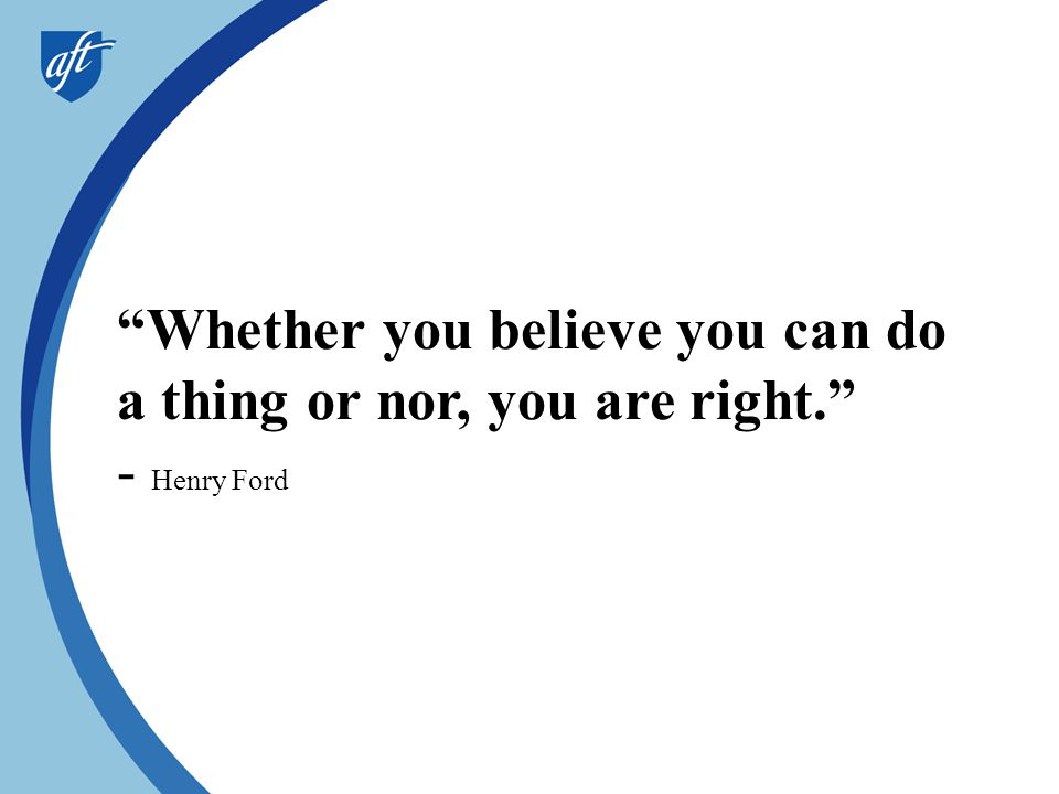 Whether you believe you can do a thing or nor, you are right