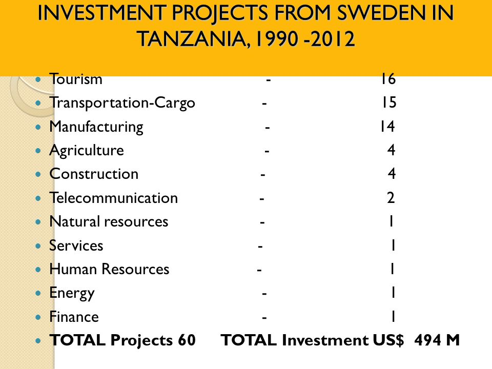 INVESTMENT PROJECTS FROM SWEDEN IN TANZANIA, 1990 -2012