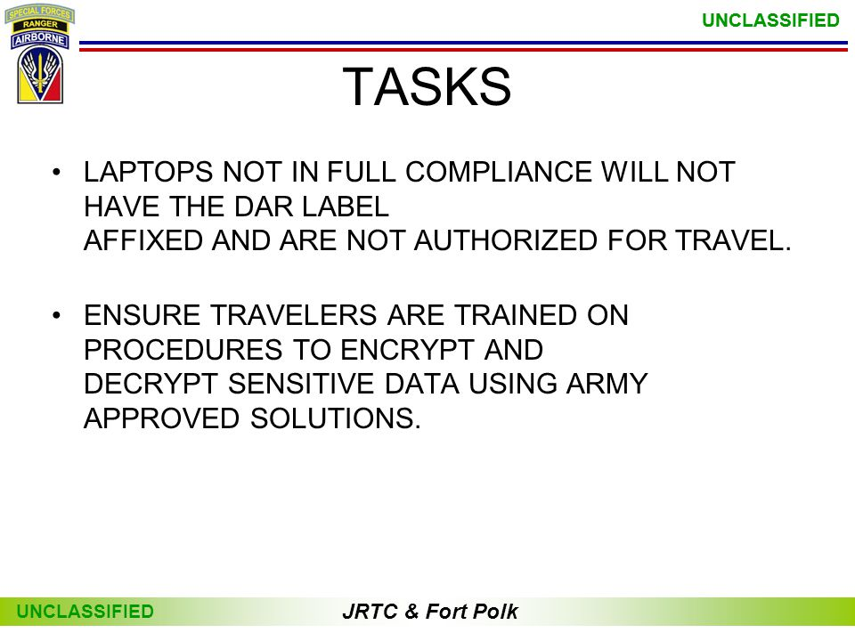TASKS LAPTOPS NOT IN FULL COMPLIANCE WILL NOT HAVE THE DAR LABEL AFFIXED AND ARE NOT AUTHORIZED FOR TRAVEL.