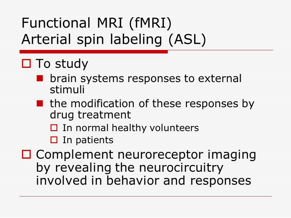 Functional MRI (fMRI) Arterial spin labeling (ASL)
