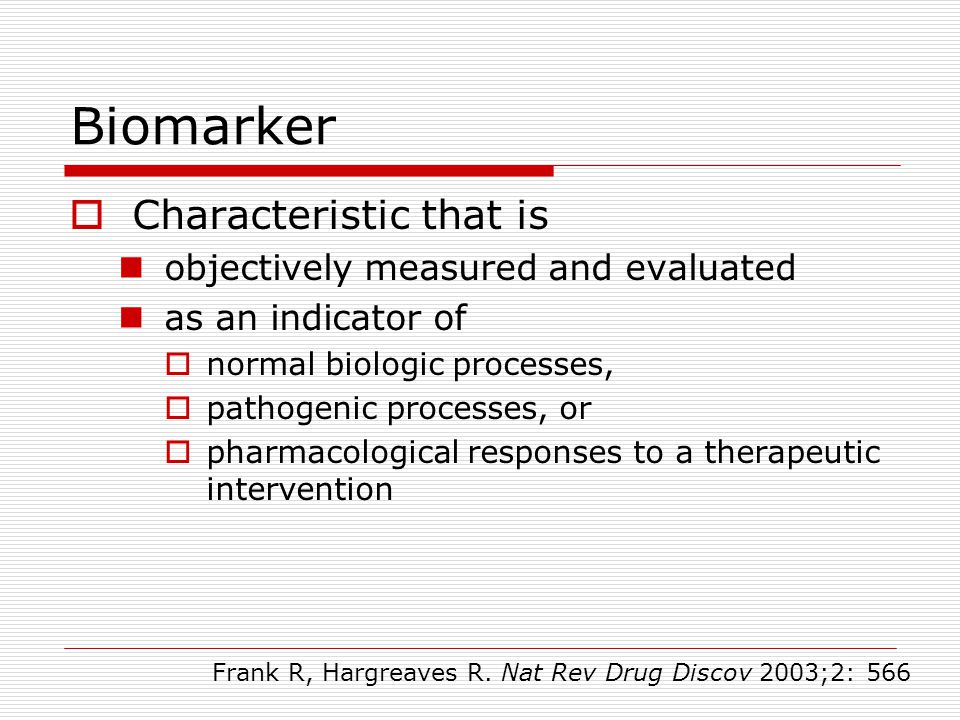 Biomarker Characteristic that is objectively measured and evaluated