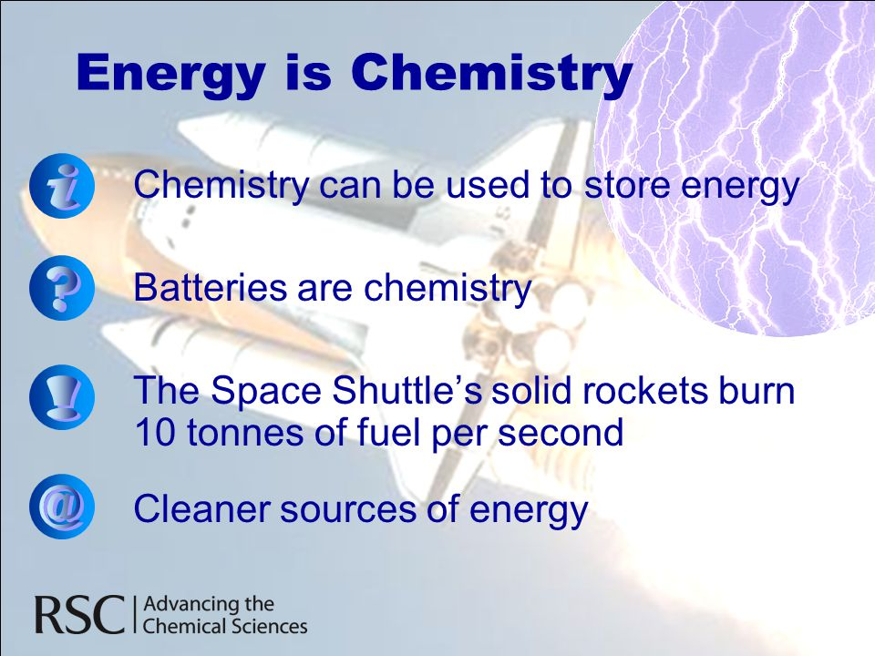 Energy is Chemistry i ! @ Chemistry can be used to store energy