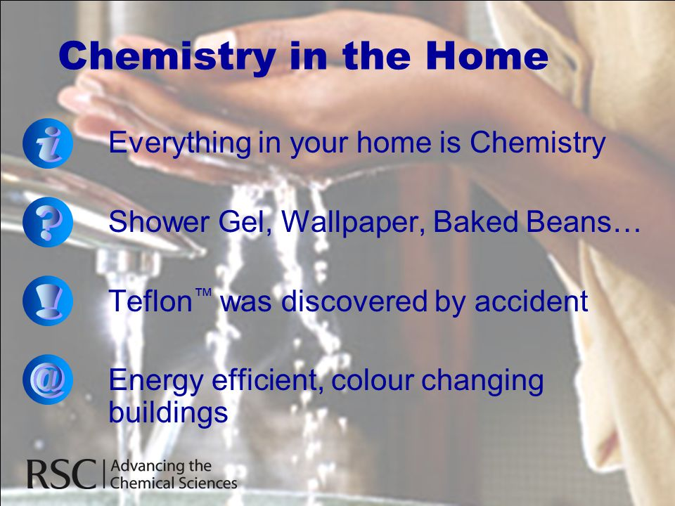 Chemistry in the Home i ! @ Everything in your home is Chemistry