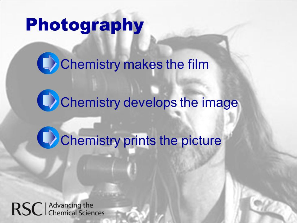 Photography Chemistry makes the film Chemistry develops the image