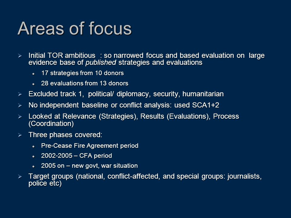 Areas of focus Initial TOR ambitious : so narrowed focus and based evaluation on large evidence base of published strategies and evaluations.