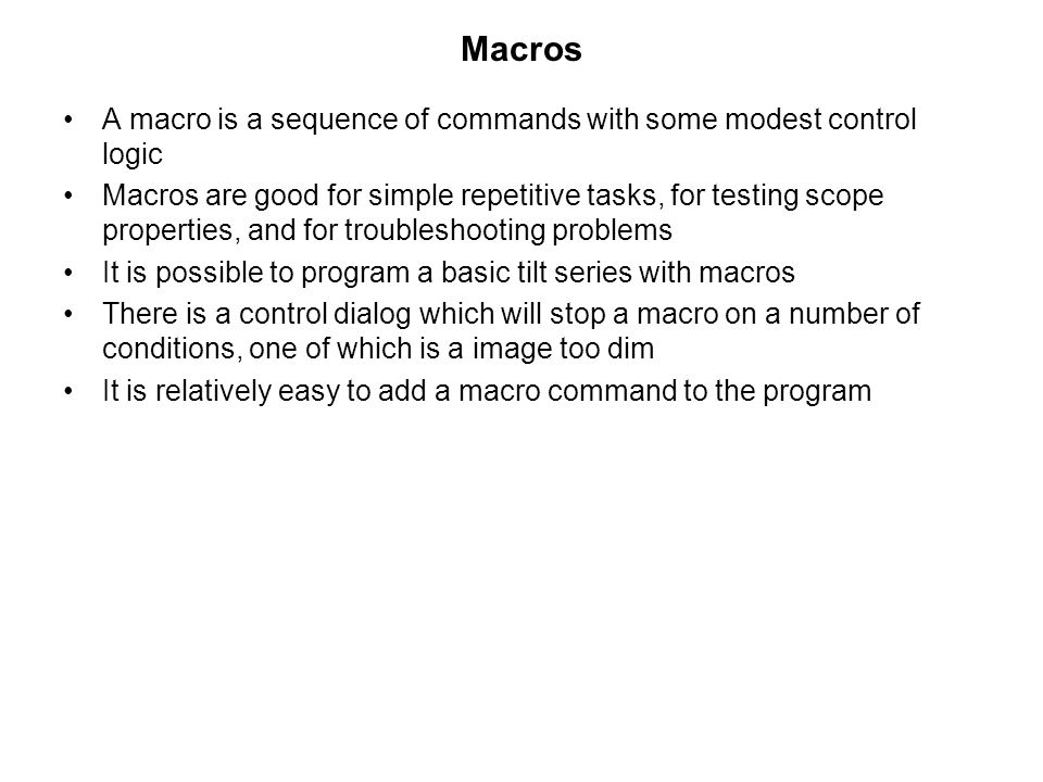 Macros A macro is a sequence of commands with some modest control logic.