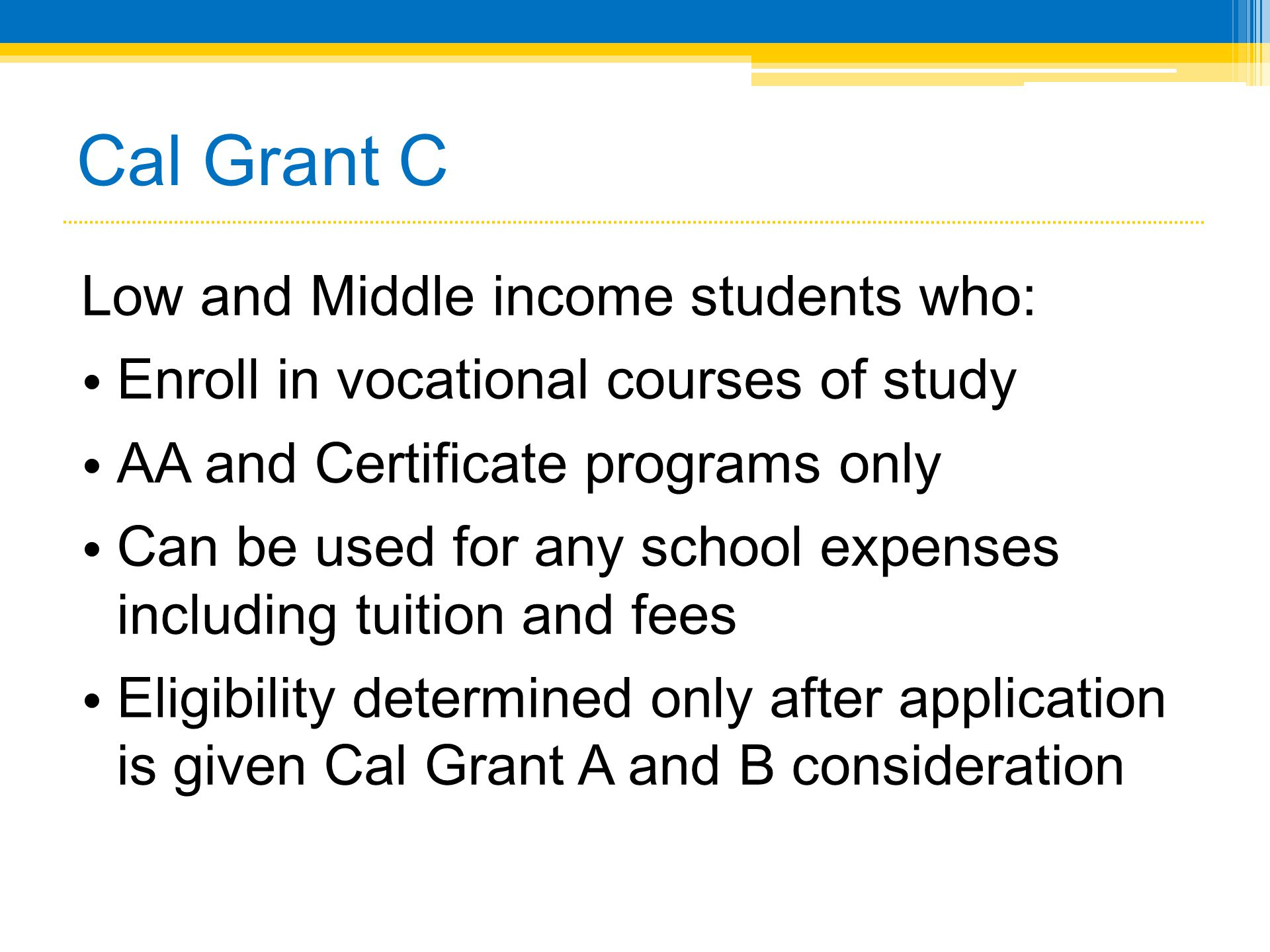 Cal Grant C Low and Middle income students who: