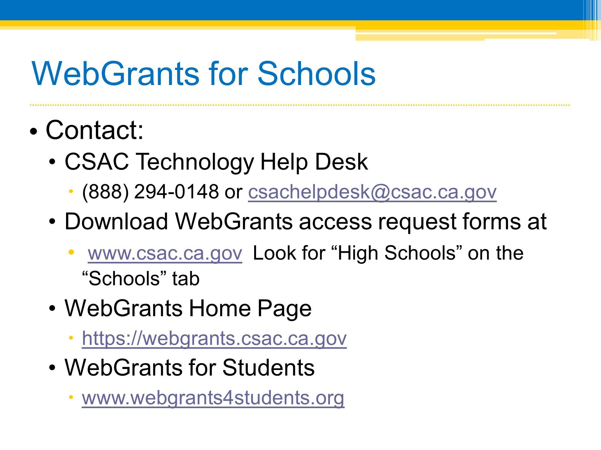 WebGrants for Schools Contact: CSAC Technology Help Desk
