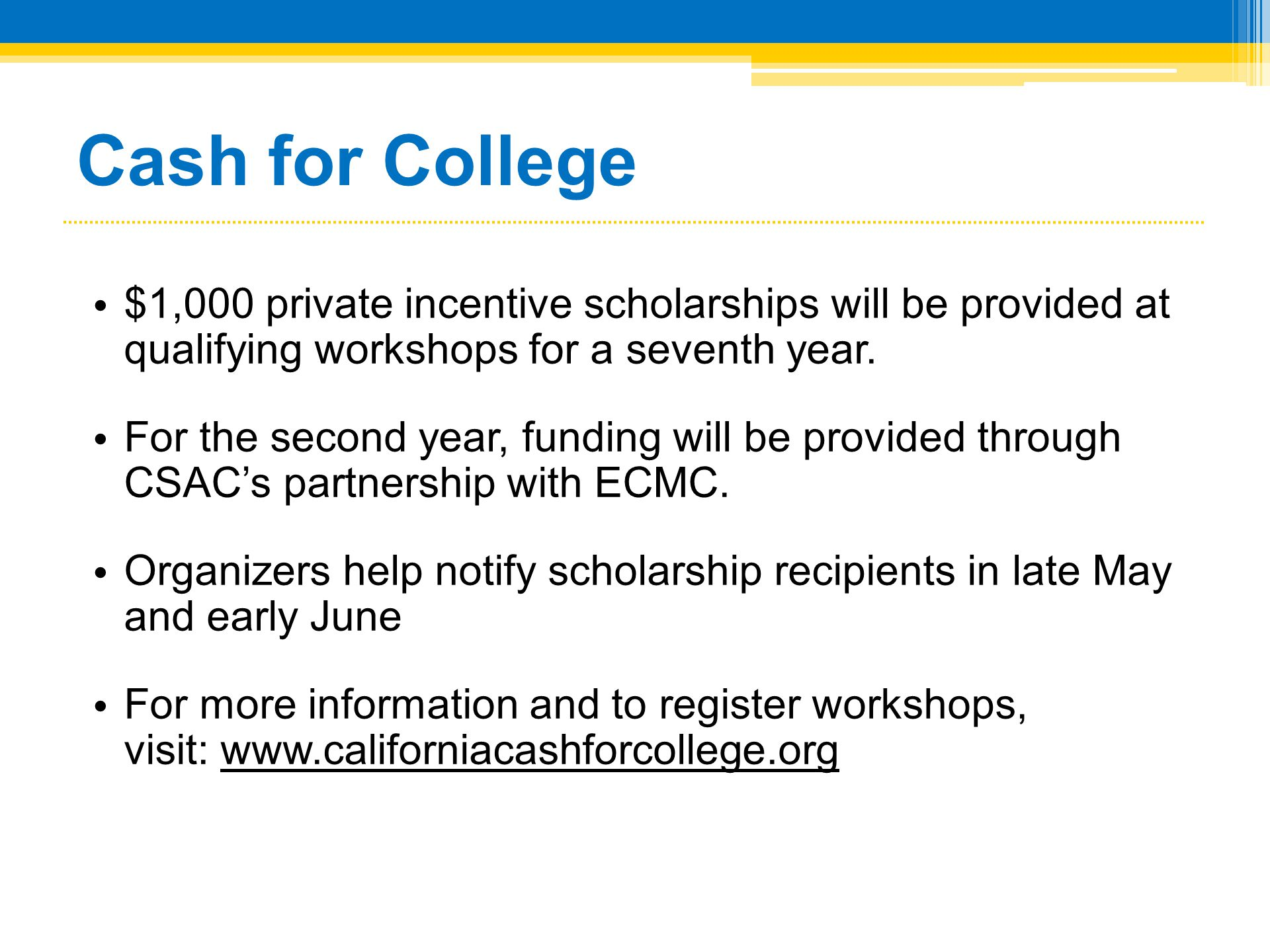 Cash for College $1,000 private incentive scholarships will be provided at qualifying workshops for a seventh year.