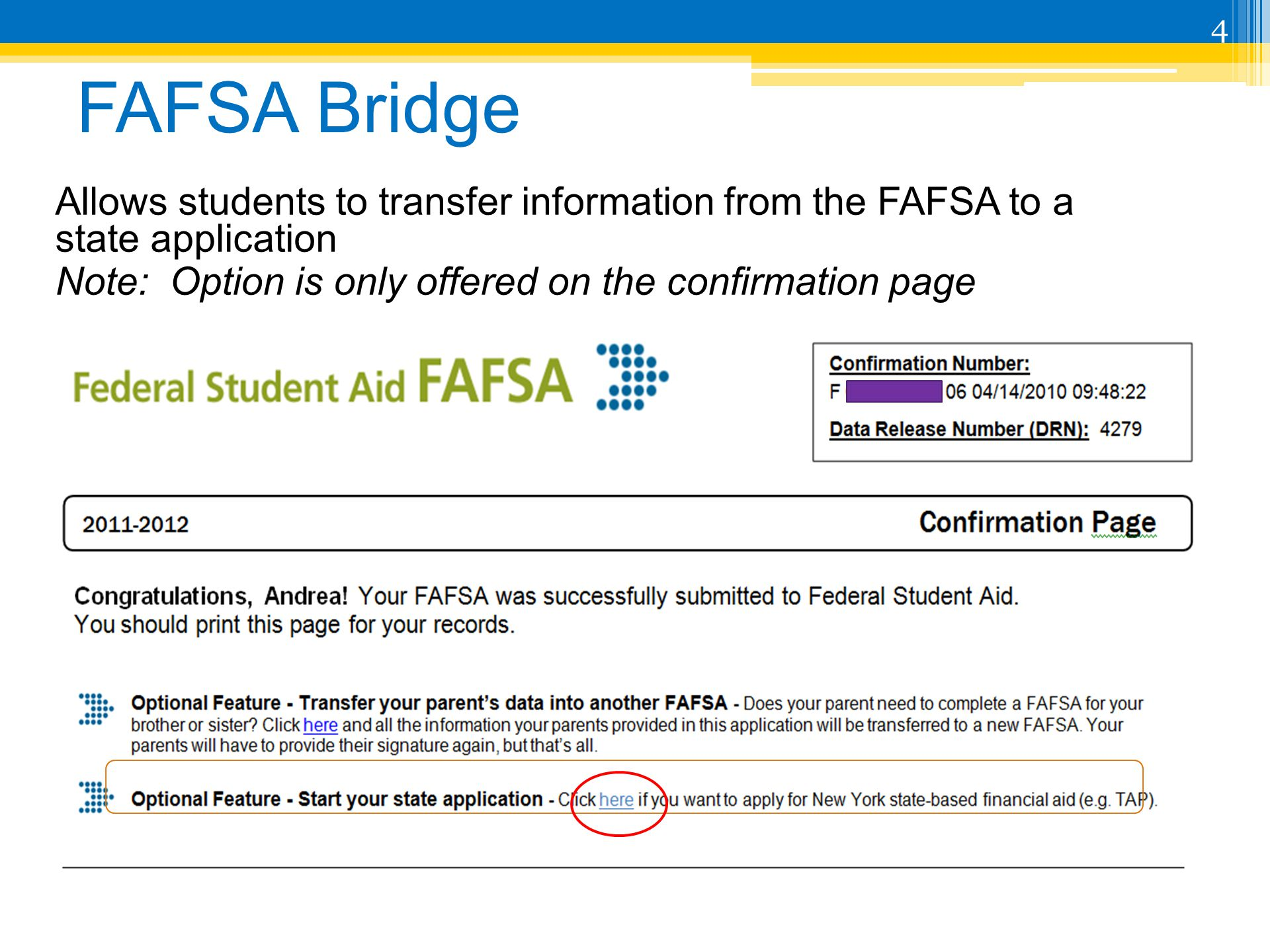 FAFSA Bridge Allows students to transfer information from the FAFSA to a state application Note: Option is only offered on the confirmation page