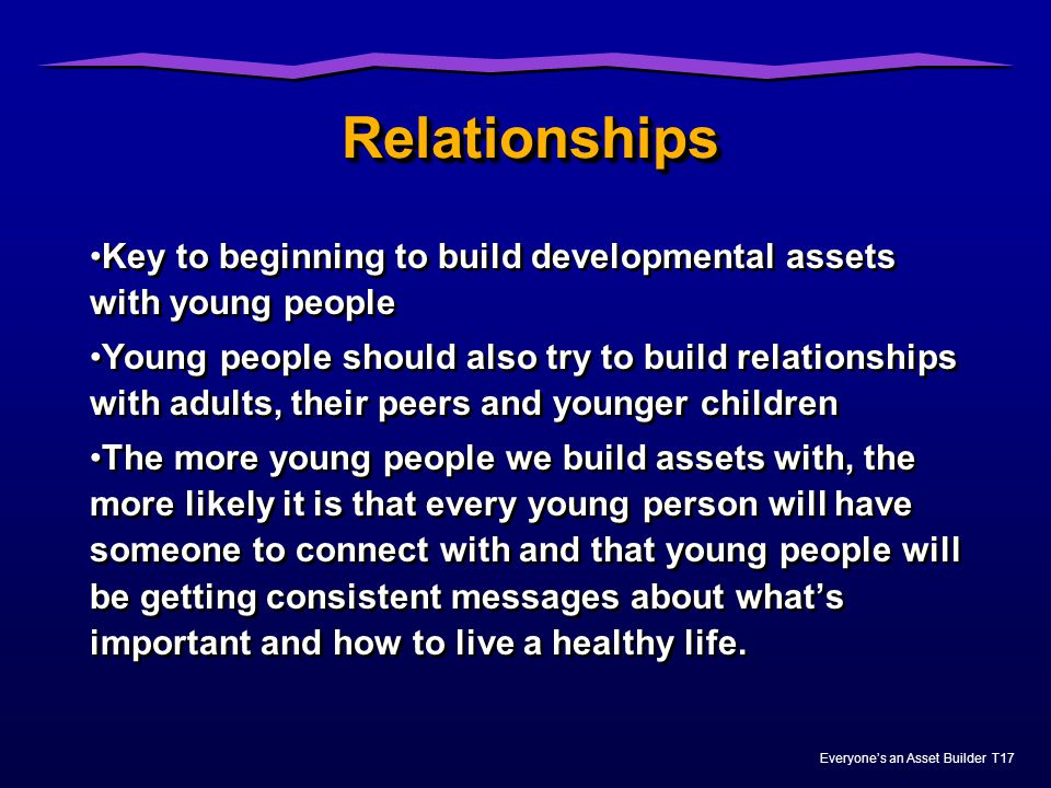 Relationships Key to beginning to build developmental assets with young people.