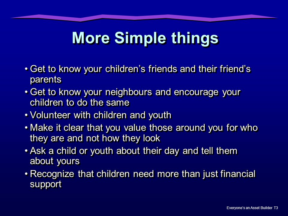More Simple things Get to know your children's friends and their friend's parents.