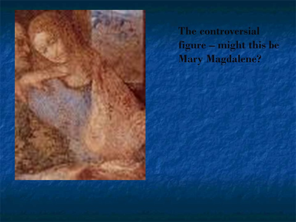 The controversial figure – might this be Mary Magdalene