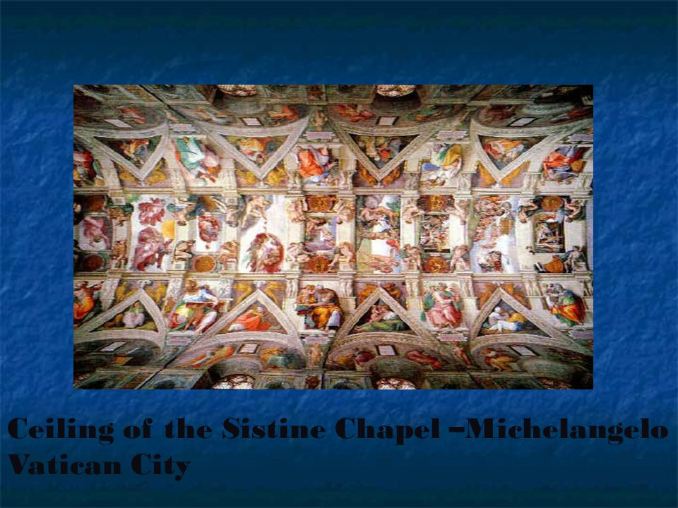 Ceiling of the Sistine Chapel –Michelangelo Vatican City
