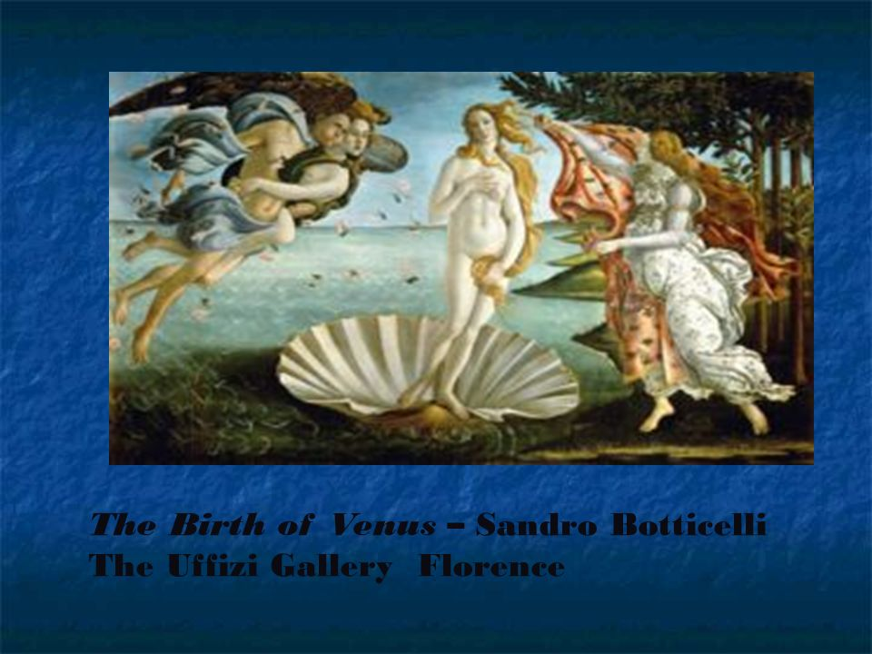 The Birth of Venus – Sandro Botticelli
