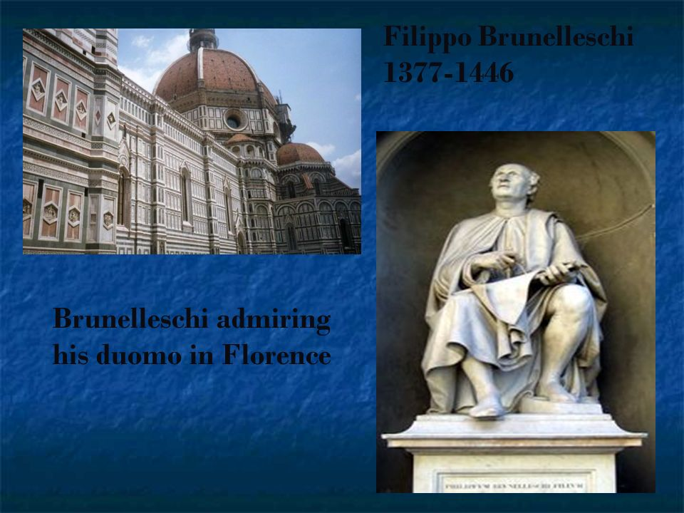 Filippo Brunelleschi 1377-1446 Brunelleschi admiring his duomo in Florence