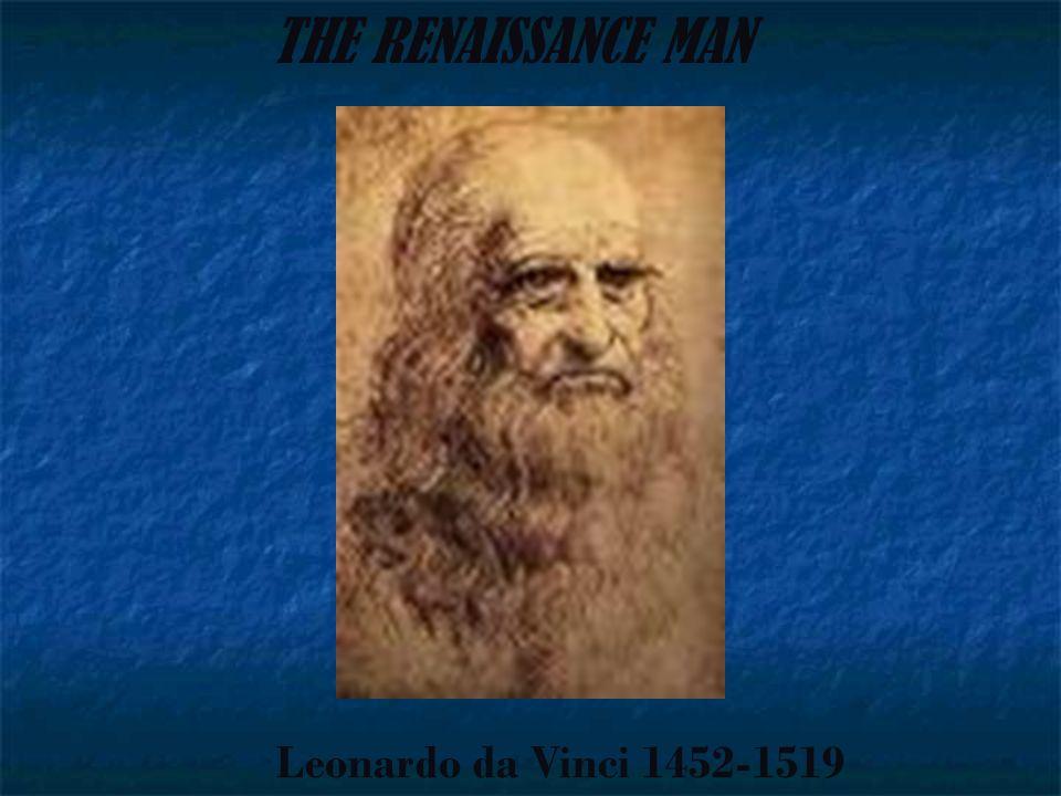THE RENAISSANCE MAN Leonardo da Vinci 1452-1519