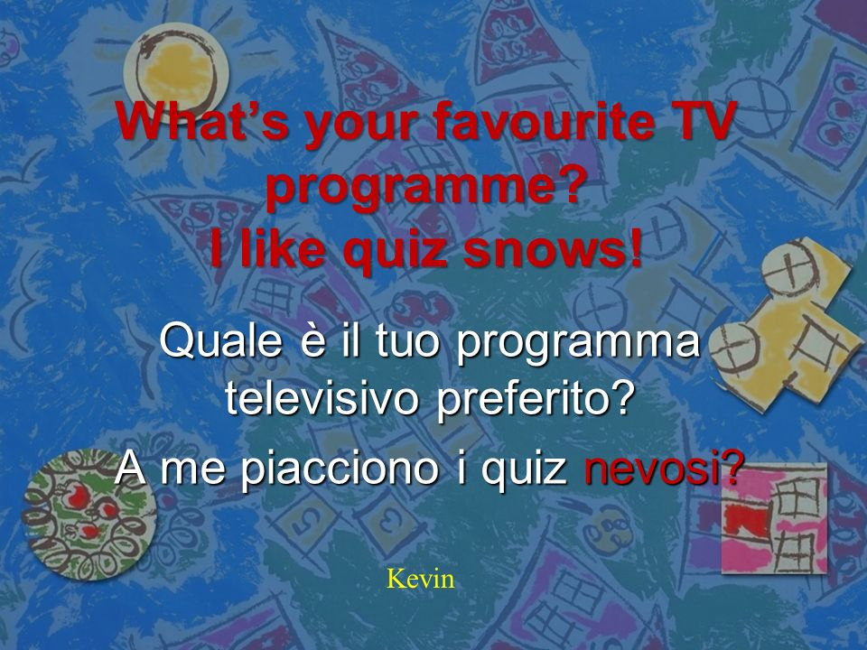 What's your favourite TV programme I like quiz snows!