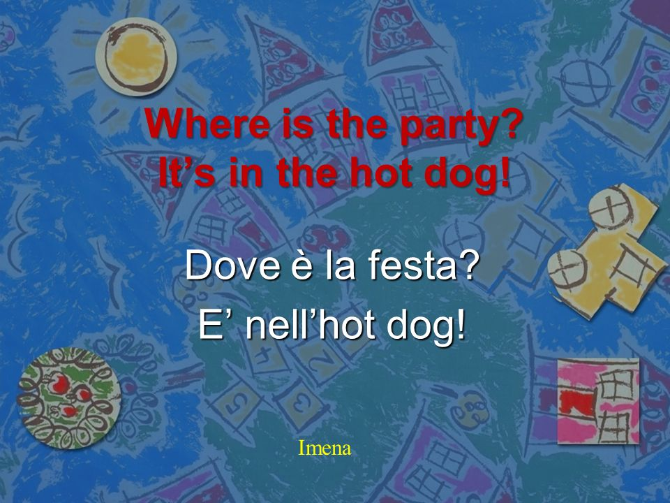 Where is the party It's in the hot dog!